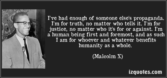 quote-i-ve-had-enough-of-someone-else-s-propaganda-i-m-for-truth-no-matter-who-tells-it-i-m-for-malcolm-x-249354
