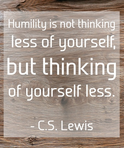 TAOLife-C_S_-Lewis-Humility-is-not-thinking-less-of-yourself-but-thinking-of-yourself-less_