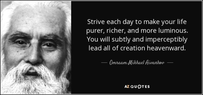 Earth 2.0, Part I&II Quote-strive-each-day-to-make-your-life-purer-richer-and-more-luminous-you-will-subtly-and-omraam-mikhael-aivanhov-73-64-84